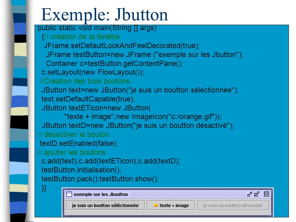 Exemple: Jbutton public static void main(String [] args)